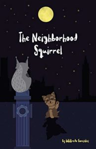 The Neighbourhood Squirrel by Wilfredo Gonzalezbook cover. Image on cover is a drawing of a dog waving at a squirrel sitting on a fire hydrant as a full moon shines above them at night.