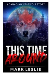 This Time Around - A Canadian Werewolf Storyby Mark Leslie book cover. Image on cover shows a city skyline at night. Superimposed on that photo is a photo of a wolf's head that's superimposed on a maple leaf in front of a full moon.