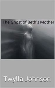 The Ghost of Beth's Mother by Twylla Johnson book cover. Image on cover shows ghostly female apparition with a silk sheet blowing against her body.