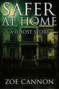 Safer at Home a Ghost Story by Zoe Cannon book cover. Image on cover is an eerie photo of an abandoned home taken at night while the sickly green-yellow moon shines down upon it.